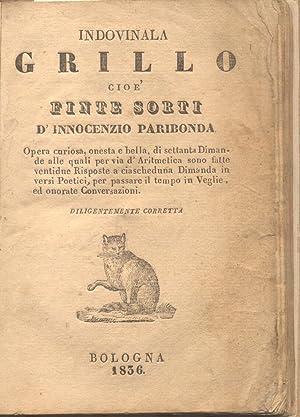 INDOVINALA GRILLO CIOE' FINTE SORTI D'INNOCENZO PARIBONDA. Opera curiosa, onesta e bella,...