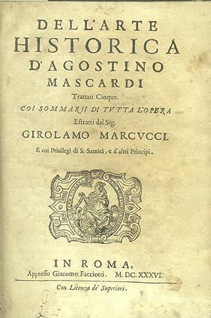 DELL'ARTE HISTORICA DI AGOSTINO MASCARDI. Trattati cinque. Coi Sommarii di tutta l'Opera ...