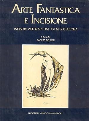 ARTE FANTASTICA E INCISIONE. Incisori visionari dal XV al XX SECOLO.: BELLINI Paolo (a cura di).