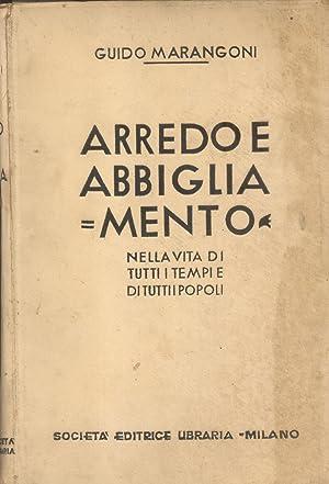 ARREDO E ABBIGLIAMENTO. Nella vita di tutti i tempi e di tutti i popoli. 1937-1938.: MARANGONI ...