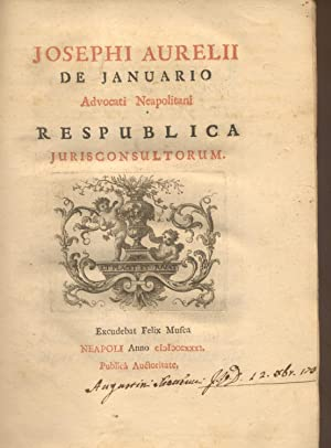 JOSEPHI AURELII DE JANUARIO ADVOCATI NEAPOLITANI RESPUBLICA JURISCONSULTORUM.: De GENNARO Giuseppe ...