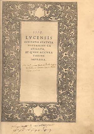 LUCENSIS CIVITATIS STATUTA NUPERRIME CASTIGATA, ET QUAM ACCURATISSIME IMPRESSA. Ioannes Baptista ...