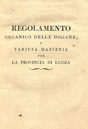 REGOLAMENTO ORGANICO DELLE DOGANE E TARIFFA DAZIARIA PER LA PROVINCIA DI LUCCA. Decreto promulgato ...