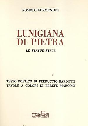 LUNIGIANA DI PIETRA. Le statue stele. Testo poetico di Ferruccio Bardotti.: FORMENTINI Romolo.