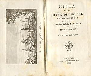 GUIDA DELLA CITTA' DI FIRENZE E SUOI CONTORNI. Con la descrizione della I.e R.Galleria e ...