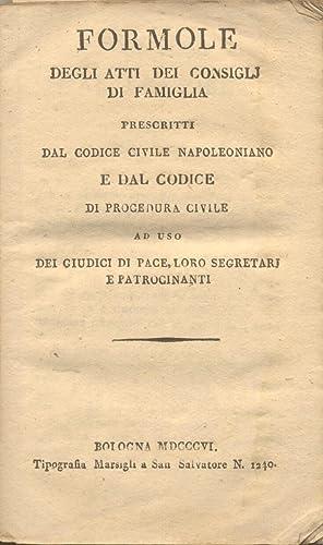 FORMOLE DEGLI ATTI DEI CONSIGLJ DI FAMIGLIA. Prescritti dal Codice Civile Napoleonico e dal Codice ...