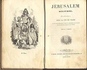 JÉRUSALEM DÉLIVRÉE. Nouvelle Traduction, avec la Vie du Tasse et des notes historiques d'après ...