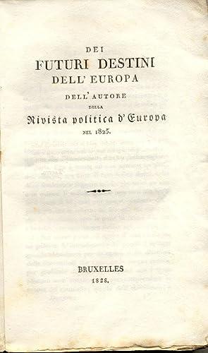"""DEI FUTURI DESTINI DELL'EUROPA. Dell'Autore della """"Rivista politica d'Europa ..."""