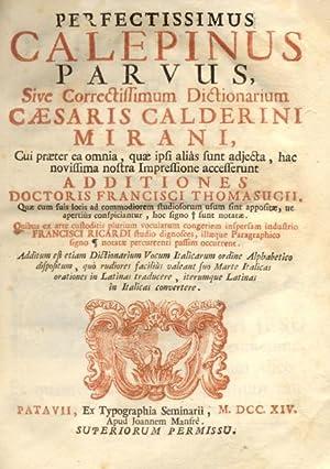 PERFECTISSIMUS CALEPINUS PARVUS. Sive Correctissumus Dictionarium Caesaris Calderini Mirani, cui ...