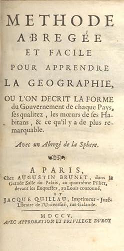 METHODE ABREGÉ ET FACILE POUR APPRENDRE LA GEOGRAPHIE. Ou l'on decrit la forme du Gouvernement ...