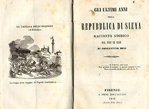 GLI ULTIMI ANNI DELLA REPUBBLICA DI SIENA. Racconto storico dal 1552 al 1558. Firenze, a spese dell...