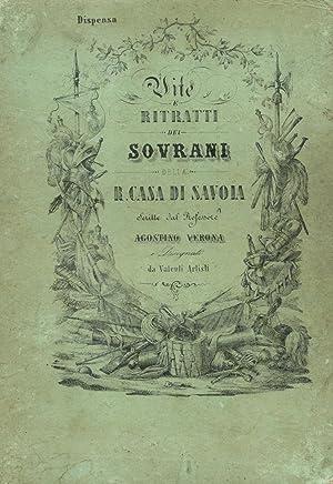 VITA E RITRATTI DEI SOVRANI DELLA R.CASA DI SAVOIA. Scritte dal professore Agostino Verona e ...
