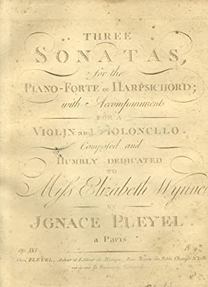THREE SONATAS FOR THE PIANO-FORTE AND OR HARPSICHORD. With Accompaniments for a Violon and ...