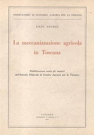 LA MECCANIZZAZIONE AGRICOLA IN TOSCANA. Pubblicazione sotto gli auspici dell'Istituto Federale...