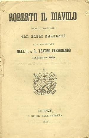 ROBERTO IL DIAVOLO (1831). Opera in cinque atti con balli analoghi da rappresentarsi nell'I. e...