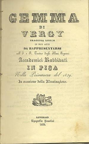 GEMMA DI VERGY (1834). Tragedia lirica in due atti di Giovanni Emanuele Bidera da rappresentarsi ...