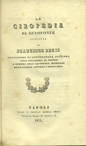 LA CIROPEDIA DI SENOFONTE. Tradotta da Francesco Regis.: SENOFONTE Efesio.
