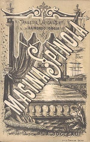 MASINA SPINOLA (1882). Tragedia lirica in tre atti. Poesia di Raimondo Cugia. Libretto d'opera...