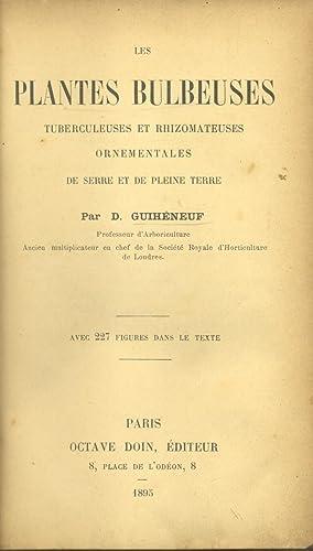 LES PLANTES BULBEUSES, TUBERCULEUSES ET RHIZOMATEUSES ORNEMENTALES DE SERRE ET DE PLEINE TERRE.: ...