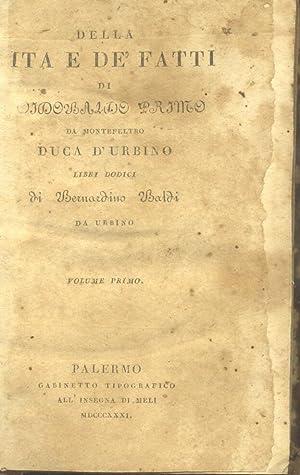 DELLA VITA E DE' FATTI DI GUIDOBALDO PRIMO DA MONTEFELTRO, DUCA DI URBINO. Libri dodici.: BALDI...