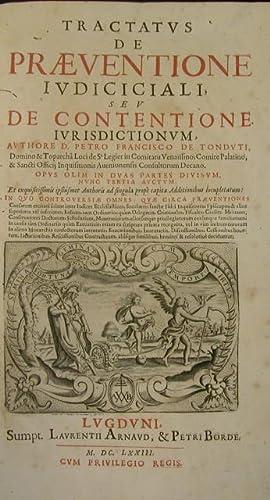 TRACTATUS DE PRAEVENTIONE IUDICICIALI, seu DE CONTENTIONE IURISDICTIONUM. Opus olim in duas parte ...