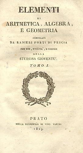 ELEMENTI DI ARITMETICA, ALGEBRA E GEOMETRIA. Compilati da Ranieri Forti di Pescia per uso, utilit&...