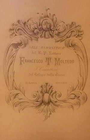 NELL'ONOMASTICO DEL R.P. RETTORE FRANCESCO T. MOLTEDO. I Convittori del Collegio della Querce,...