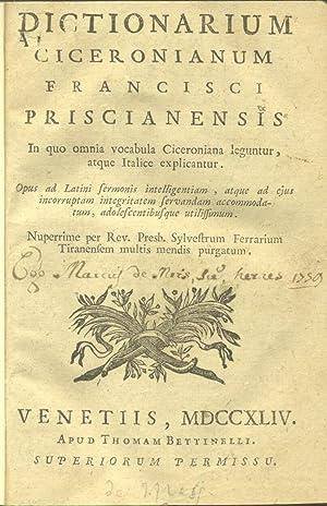 DICTIONARIUM CICERONIANUM FRANCISCI PRISCIANIENSIS. In quo omnia vocabula Ciceroniana leguntur, ...