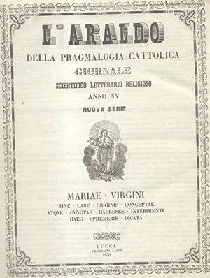 L'ARALDO DELLA PRAGMALOGIA CATTOLICA. Giornale scientifico, letterario, religioso settimanale ...