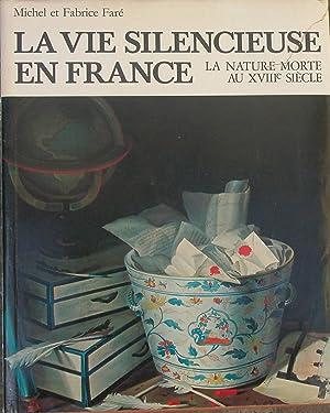 LA VIE SILENCIEUSE EN FRANCE. La nature mort au XVIII siècle.: FARE' Michel e Fabrice.
