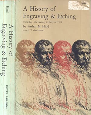 A HISTORY OF ENGRAVING & ETCHING. From the 15th Century to the Year 1914.: HIND Arthur M.