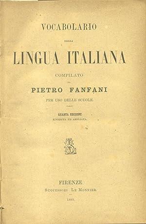 VOCABOLARIO DELLA LINGUA ITALIANA. Per uso delle scuole.: FANFANI Pietro.