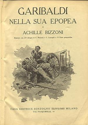 GARIBALDI NELLA SUA EPOPEA. Illustrato con 238 disegni di F. Matania e C. Linzaghi e 19 carte ...