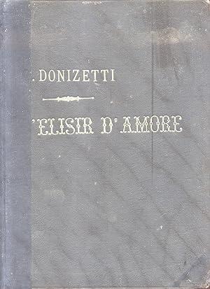 L'ELISIR D'AMORE (1832). Melodramma in due Atti di Felice Romani. Opera completa per ...