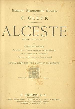 ALCESTE (1767). Dramma lirico in tre atti di Ranieri di Calzabigi rifatto per le scene tedesche da ...