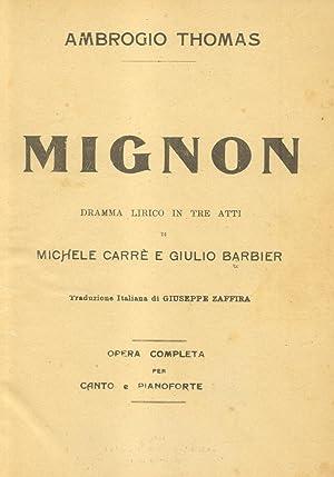 MIGNON (1866). Dramma Lirico in tre Atti di M.Carrè e G.Barbier. Traduzione Italiana di ...