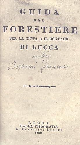 GUIDA DEL FORESTIERE PER LA CITTA' E IL CONTADO DI LUCCA.: TRENTA Tommaso.