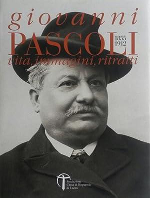 GIOVANNI PASCOLI, 1855-1912. Vita, immagini, ritratti.: GORI Gianfranco Miro / BOSCHETTI Rosita / ...