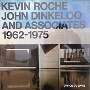KEVIN ROCHE JOHN DINKELOO AND ASSOCIATES 1962-1975.