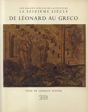LE SEIZIÈME SIÈCLE. De Léonard au Greco.: VENTURI Lionello (a cura di).