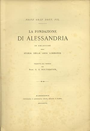 LA FONDAZIONE DI ALESSANDRIA. In relazione colla storia della Lega Lombarda.: GRÄF Fritz.