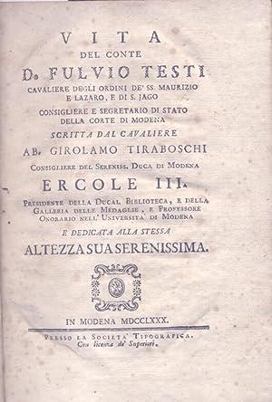 VITA DEL CONTE D. FULVIO TESTI. Cavaliere degli Ordini de' SS. Maurizio e Lazaro, e di S. Jago...