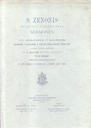 S. ZENONIS EPISCOPI VERONENSIS SERMONES. Post Sparaverium et Ballerinios Maffeji Vallarsii a Prato ...