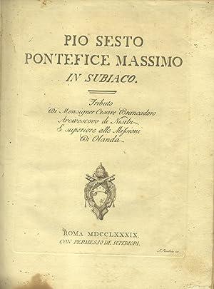 PIO SESTO PONTEFICE MASSIMO IN SUBIACO. Tributo di Monsignor Cesare Brancadoro, Arcivescovo di ...
