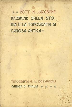 RICERCHE SULLA STORIA E LA TOPOGRAFIA DI CANOSA ANTICA.: JACOBONE Nunzio.