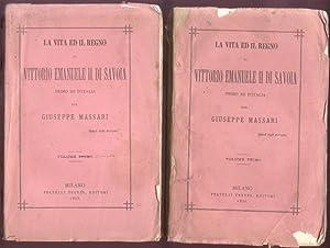 LA VITA ED IL REGNO DI VITTORIO EMANUELE II DI SAVOIA PRIMO RE D'ITALIA.: MASSARI Giuseppe.