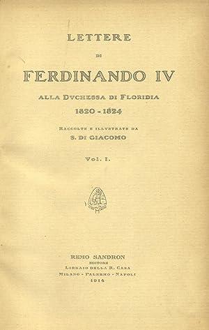 LETTERE DI FERDINANDO IV ALLA DUCHESSA DI FLORIDIA, 1820-1824. Raccolte e illustrate.: Di GIACOMO ...