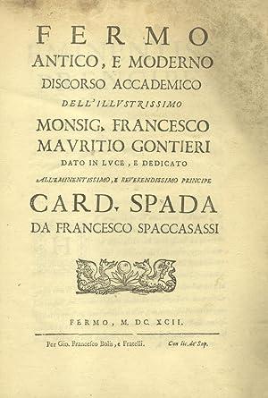 FERMO ANTICO, E MODERNO . Discorso accademico dell'illustrissimo Monsig.Francesco Mauritio ...