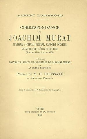 CORRESPONDANCE DE JOACHIM MURAT, CHASSEUR À CHEVAL, GÉNÉRAL, MARECHAL D'...