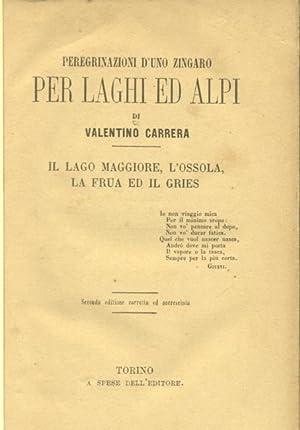 PEREGRINAZIONI D'UNO ZINGARO PER LAGHI ED ALPI. Il Lago Maggiore, l'Ossola, la Frua ed il...